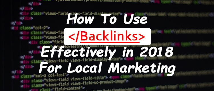 How To Use Backlinks Effectively in 2018 For Local Marketing